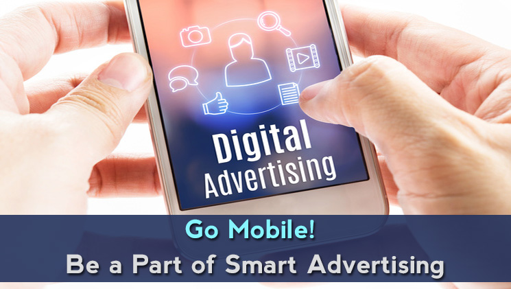 Go Mobile! Be a Part of Smart Advertising