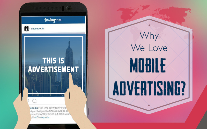 Why We Love Mobile Advertising (And You Should, Too!)